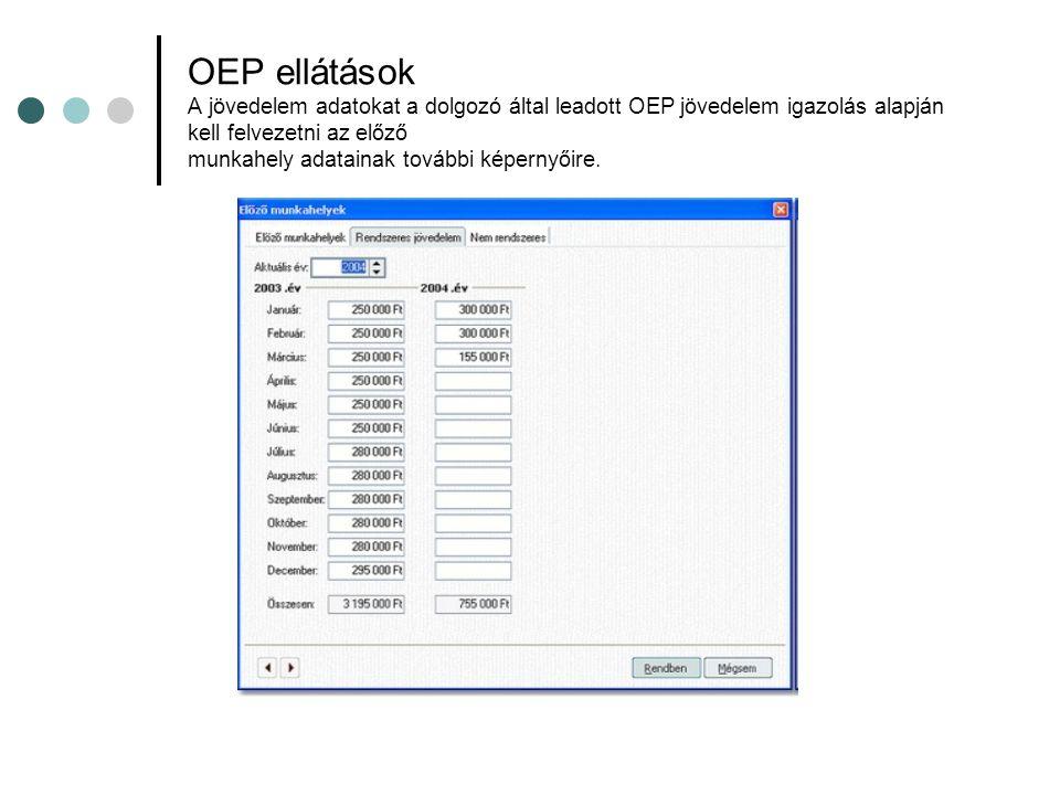 OEP ellátások A jövedelem adatokat a dolgozó által leadott OEP jövedelem igazolás alapján kell felvezetni az előző munkahely adatainak további képerny