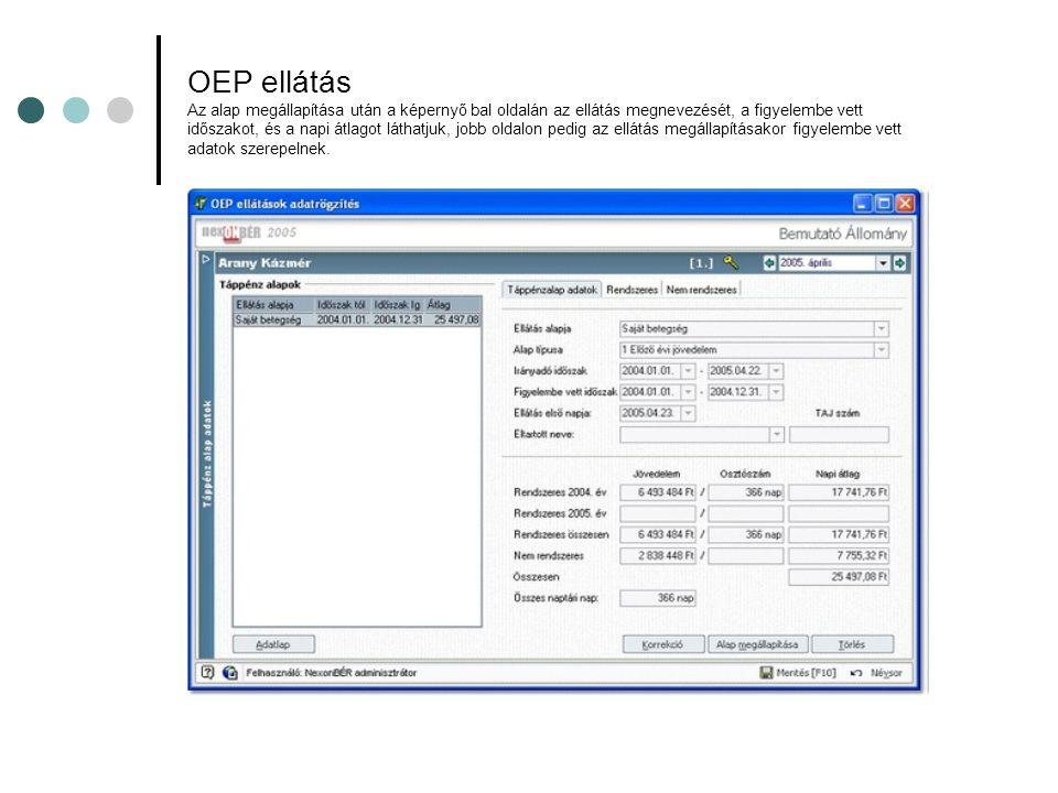 OEP ellátás Az alap megállapítása után a képernyő bal oldalán az ellátás megnevezését, a figyelembe vett időszakot, és a napi átlagot láthatjuk, jobb