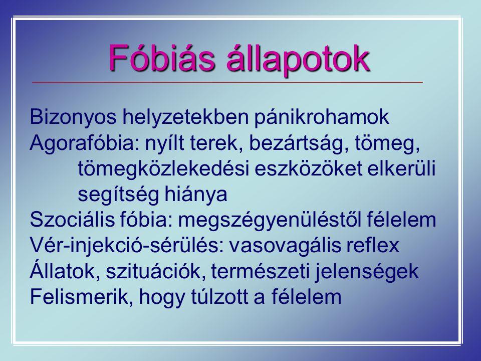 Fóbiás állapotok Bizonyos helyzetekben pánikrohamok Agorafóbia: nyílt terek, bezártság, tömeg, tömegközlekedési eszközöket elkerüli segítség hiánya Sz