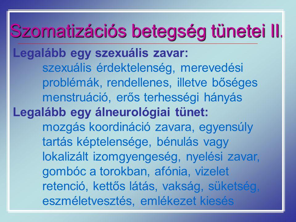 Szomatizációs betegség tünetei II. Legalább egy szexuális zavar: szexuális érdektelenség, merevedési problémák, rendellenes, illetve bőséges menstruác
