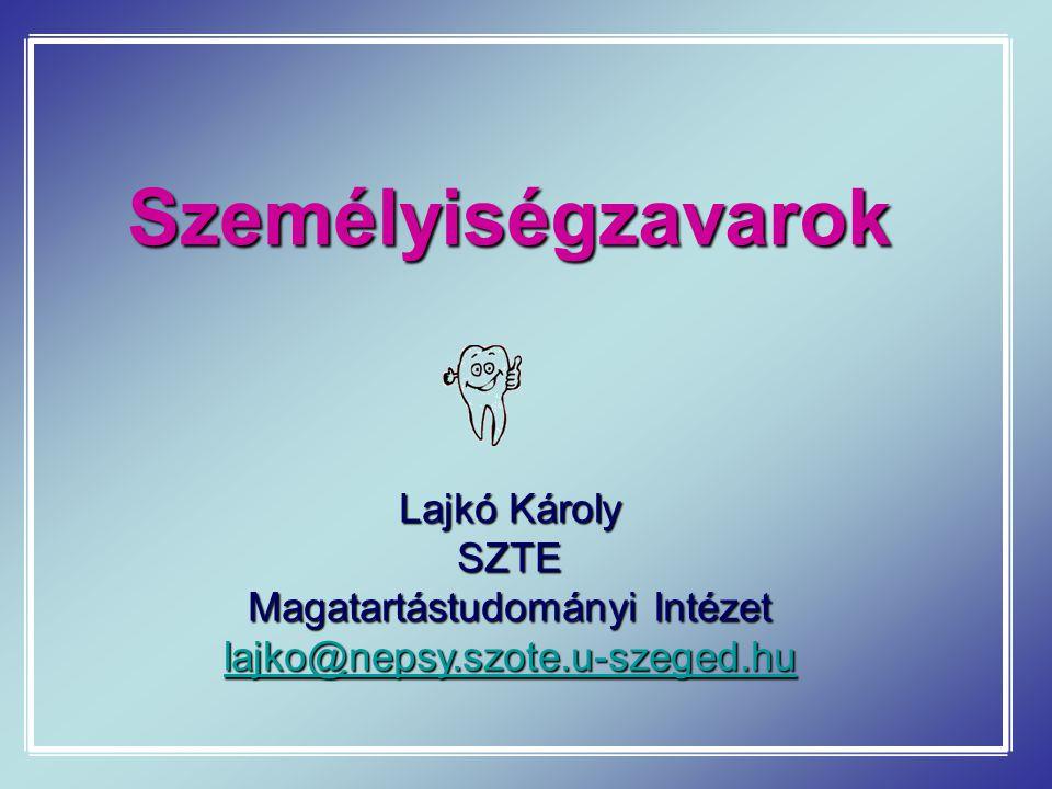 Személyiségzavarok Lajkó Károly SZTE Magatartástudományi Intézet lajko@nepsy.szote.u-szeged.hu
