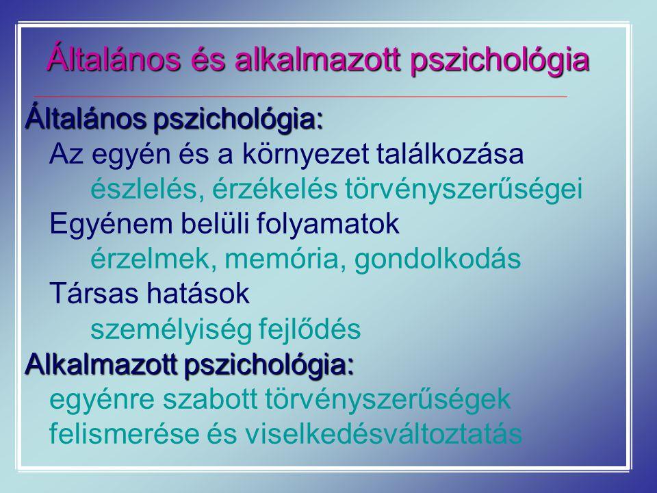 Általános és alkalmazott pszichológia Általános pszichológia: Az egyén és a környezet találkozása észlelés, érzékelés törvényszerűségei Egyénem belüli