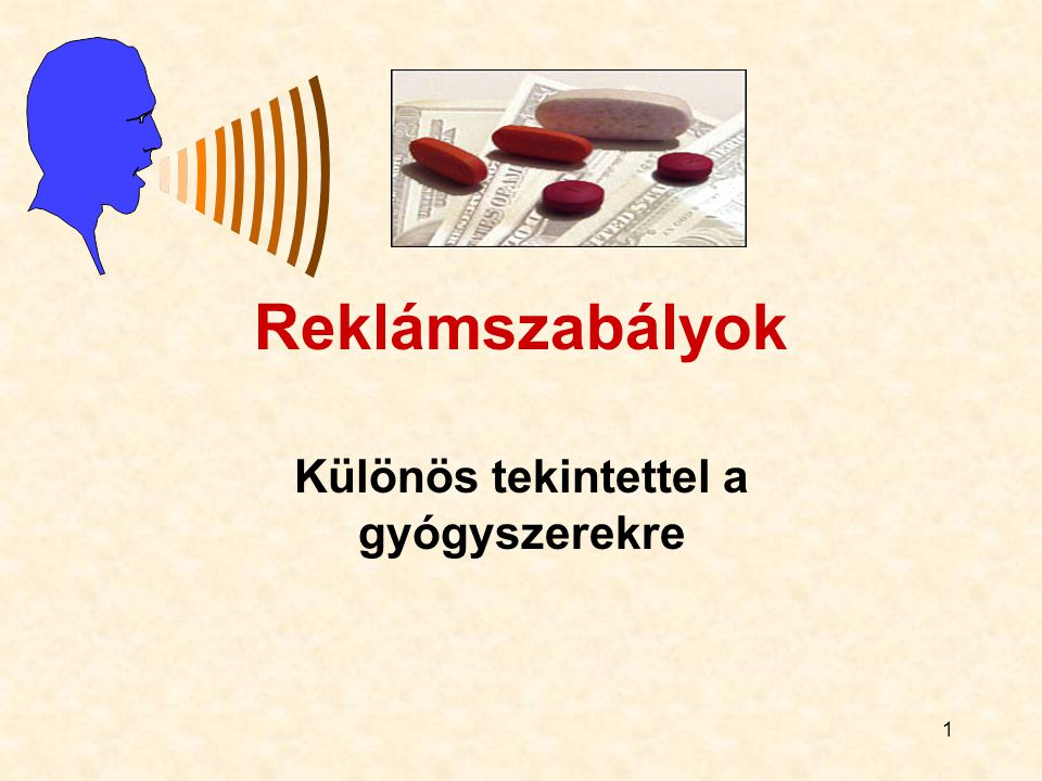 1 Reklámszabályok Különös tekintettel a gyógyszerekre