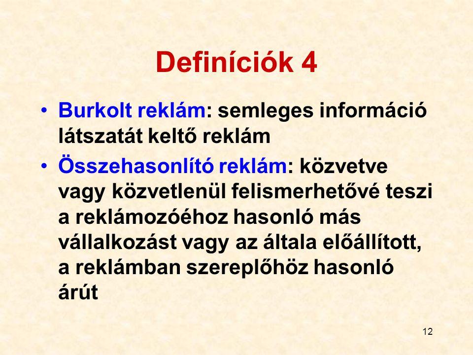 12 Definíciók 4 Burkolt reklám: semleges információ látszatát keltő reklám Összehasonlító reklám: közvetve vagy közvetlenül felismerhetővé teszi a rek