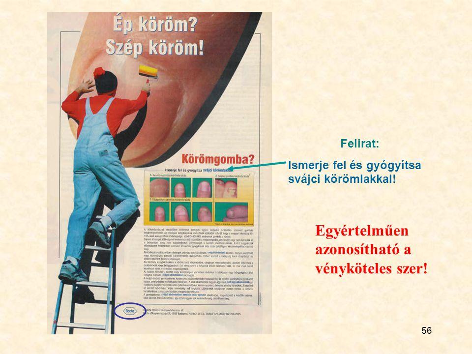 56 Felirat: Ismerje fel és gyógyítsa svájci körömlakkal! Egyértelműen azonosítható a vényköteles szer!