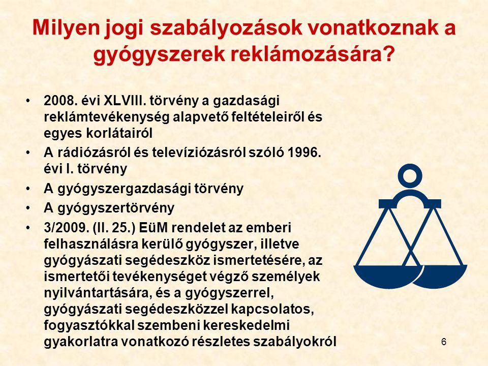 6 Milyen jogi szabályozások vonatkoznak a gyógyszerek reklámozására? 2008. évi XLVIII. törvény a gazdasági reklámtevékenység alapvető feltételeiről és