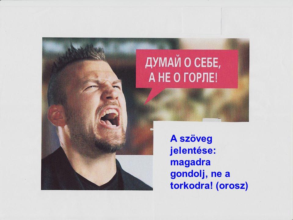 72 A szöveg jelentése: magadra gondolj, ne a torkodra! (orosz)