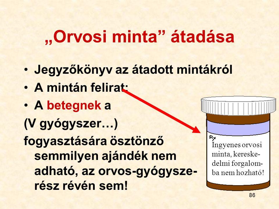 """86 """"Orvosi minta átadása Jegyzőkönyv az átadott mintákról A mintán felirat: A betegnek a (V gyógyszer…) fogyasztására ösztönző semmilyen ajándék nem adható, az orvos-gyógysze- rész révén sem."""
