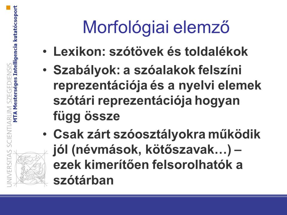 Lemmatizálás Szótövesítés: a morfológiai elemző feladata – a szóalakot tőre (lemmára) és toldalékokra bontja Képzés.