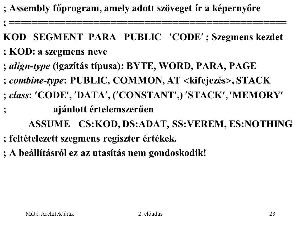 Máté: Architektúrák2. előadás23 ; Assembly főprogram, amely adott szöveget ír a képernyőre ; ================================================= KOD SEG