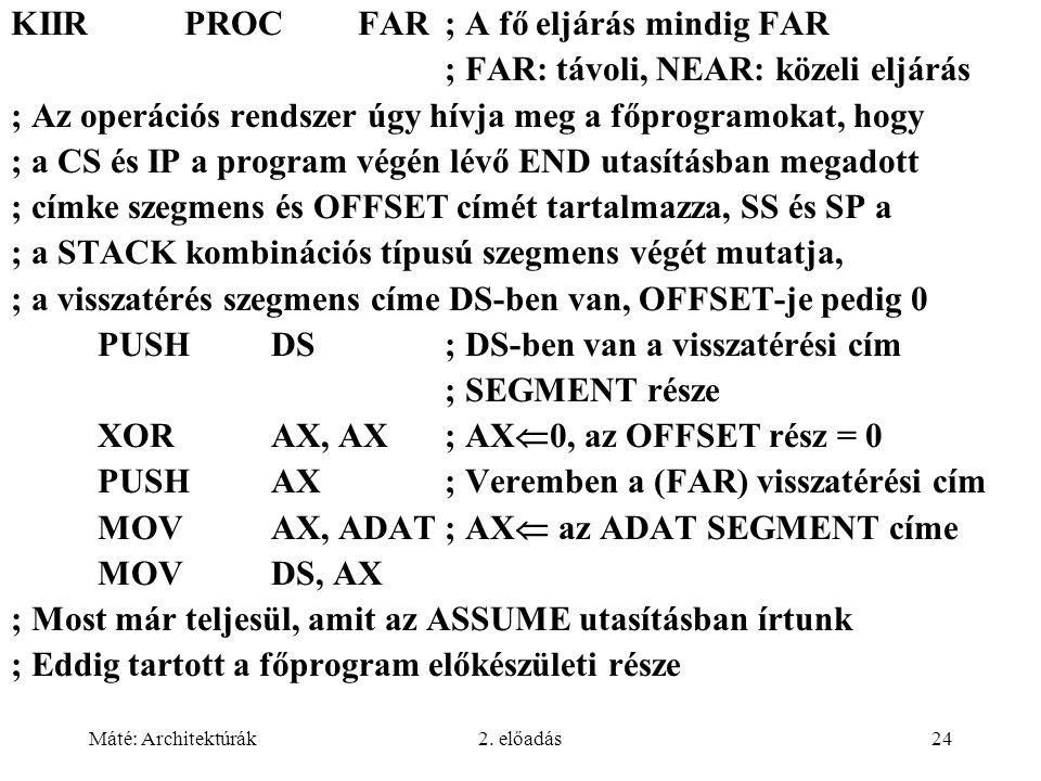 Máté: Architektúrák2. előadás24 KIIRPROCFAR; A fő eljárás mindig FAR ; FAR: távoli, NEAR: közeli eljárás ; Az operációs rendszer úgy hívja meg a főpro