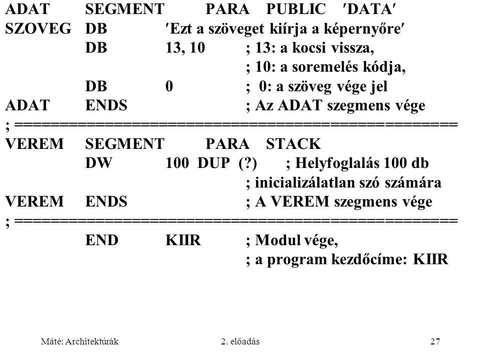 Máté: Architektúrák2. előadás27 ADATSEGMENTPARA PUBLIC DATA SZOVEGDBEzt a szöveget kiírja a képernyőre DB13, 10; 13: a kocsi vissza, ; 10: a soremelés