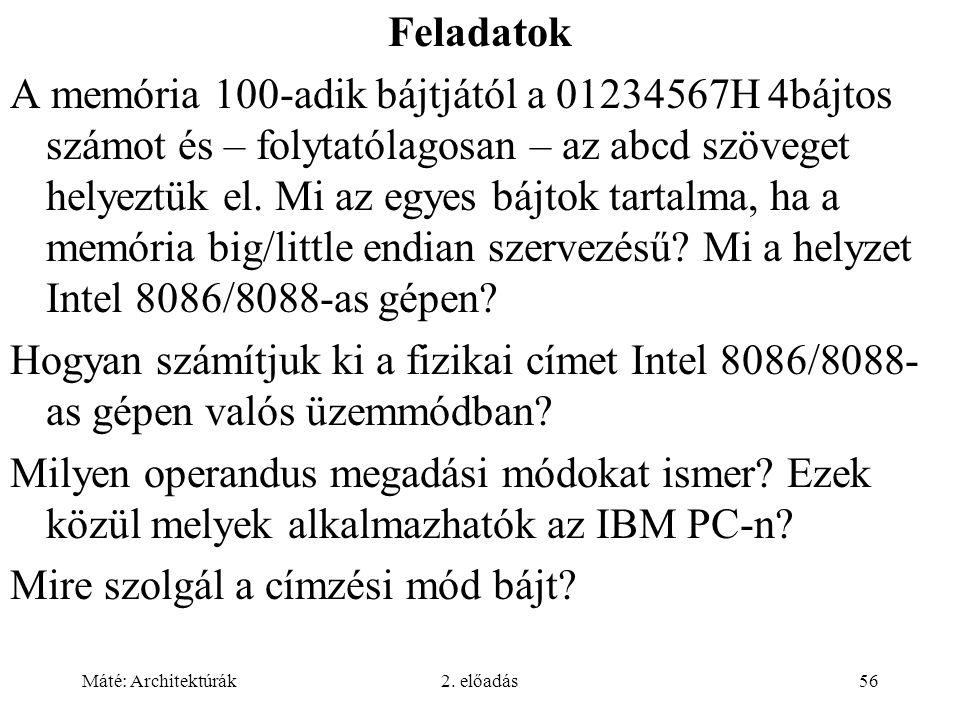 Máté: Architektúrák2. előadás56 Feladatok A memória 100-adik bájtjától a 01234567H 4bájtos számot és – folytatólagosan – az abcd szöveget helyeztük el