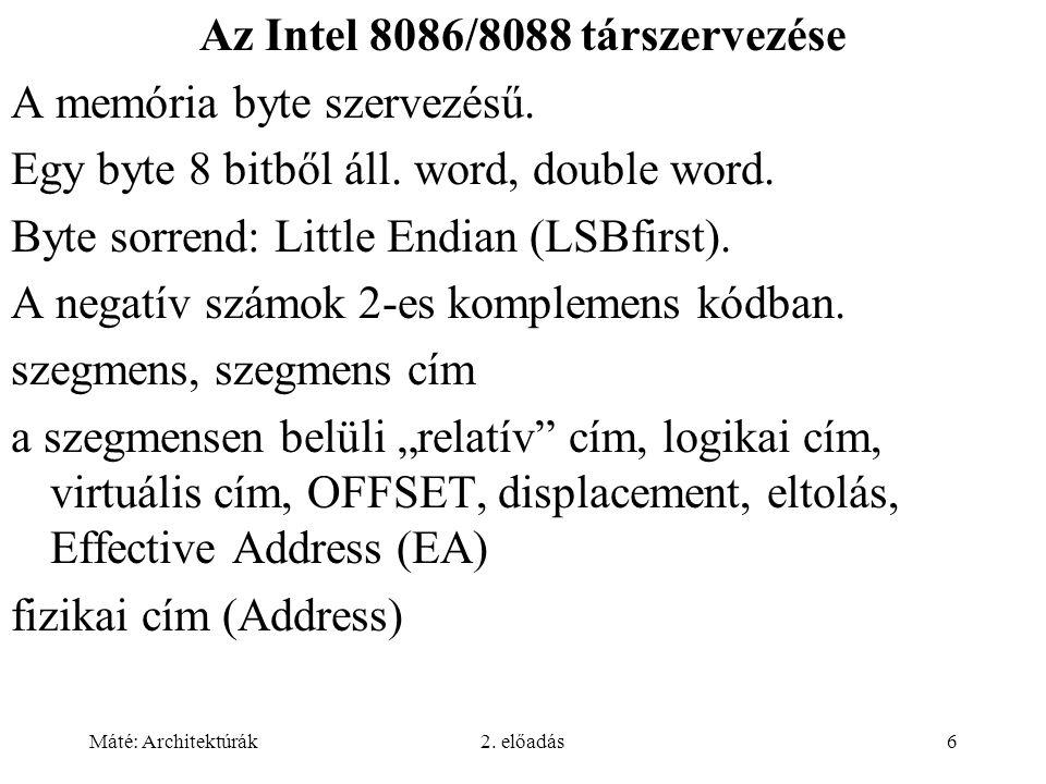 Máté: Architektúrák2. előadás6 Az Intel 8086/8088 társzervezése A memória byte szervezésű. Egy byte 8 bitből áll. word, double word. Byte sorrend: Lit