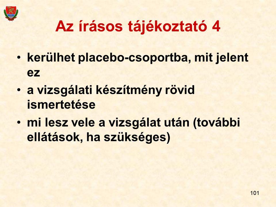101 Az írásos tájékoztató 4 kerülhet placebo-csoportba, mit jelent ez a vizsgálati készítmény rövid ismertetése mi lesz vele a vizsgálat után (további