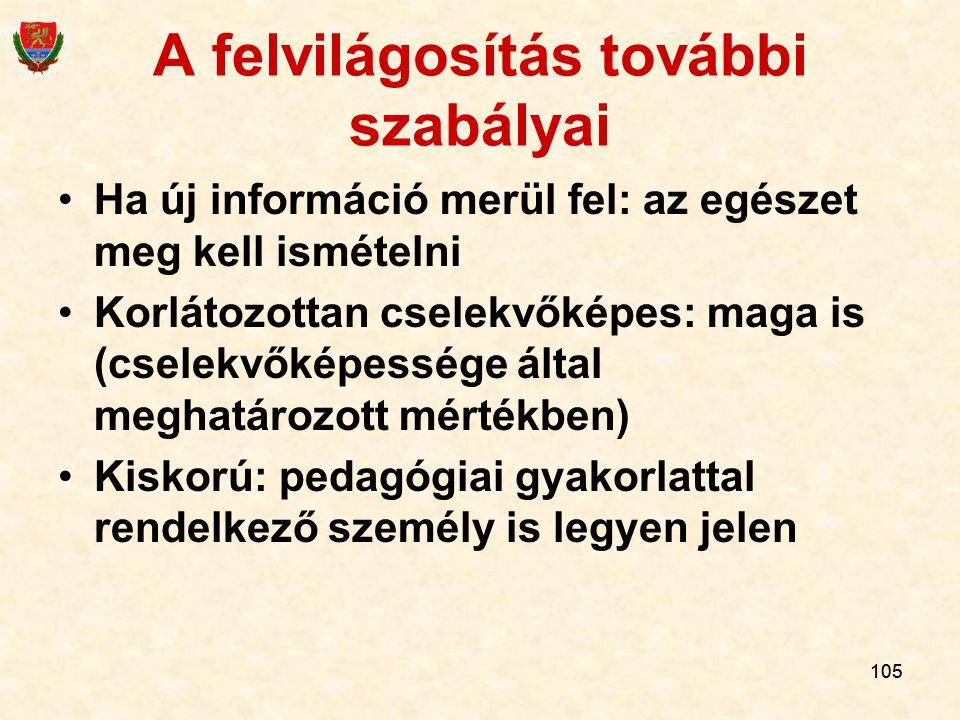 105 A felvilágosítás további szabályai Ha új információ merül fel: az egészet meg kell ismételni Korlátozottan cselekvőképes: maga is (cselekvőképessé