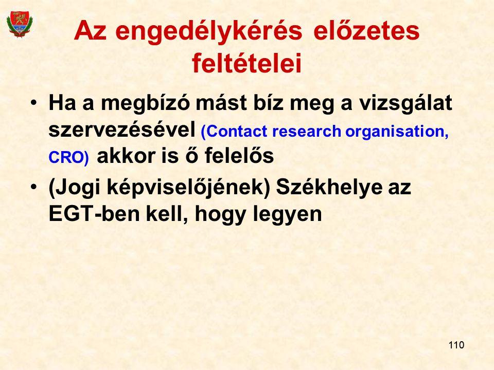 110 Az engedélykérés előzetes feltételei Ha a megbízó mást bíz meg a vizsgálat szervezésével (Contact research organisation, CRO) akkor is ő felelős (