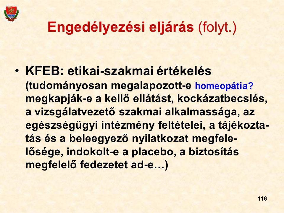 116 Engedélyezési eljárás (folyt.) KFEB: etikai-szakmai értékelés (tudományosan megalapozott-e homeopátia? megkapják-e a kellő ellátást, kockázatbecsl