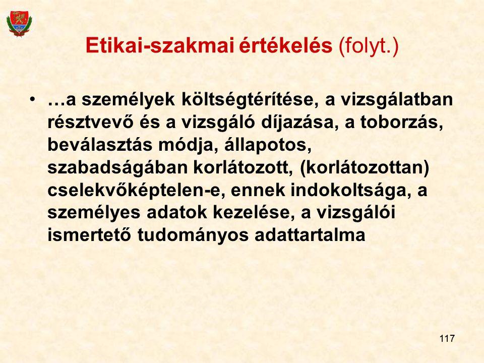 117 Etikai-szakmai értékelés (folyt.) …a személyek költségtérítése, a vizsgálatban résztvevő és a vizsgáló díjazása, a toborzás, beválasztás módja, ál
