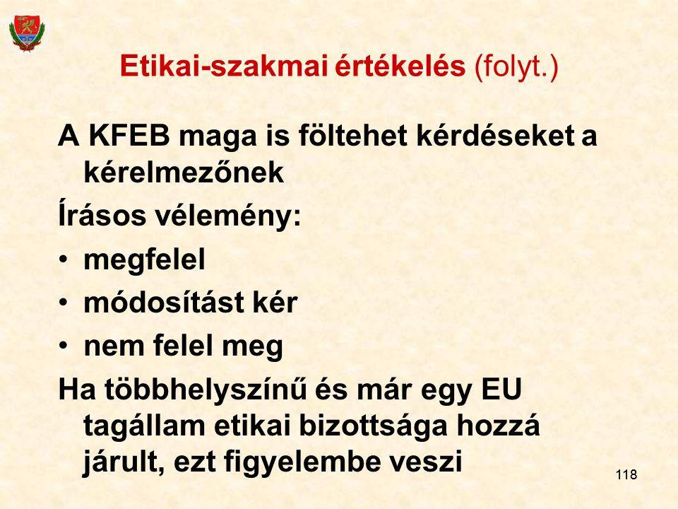 118 Etikai-szakmai értékelés (folyt.) A KFEB maga is föltehet kérdéseket a kérelmezőnek Írásos vélemény: megfelel módosítást kér nem felel meg Ha több