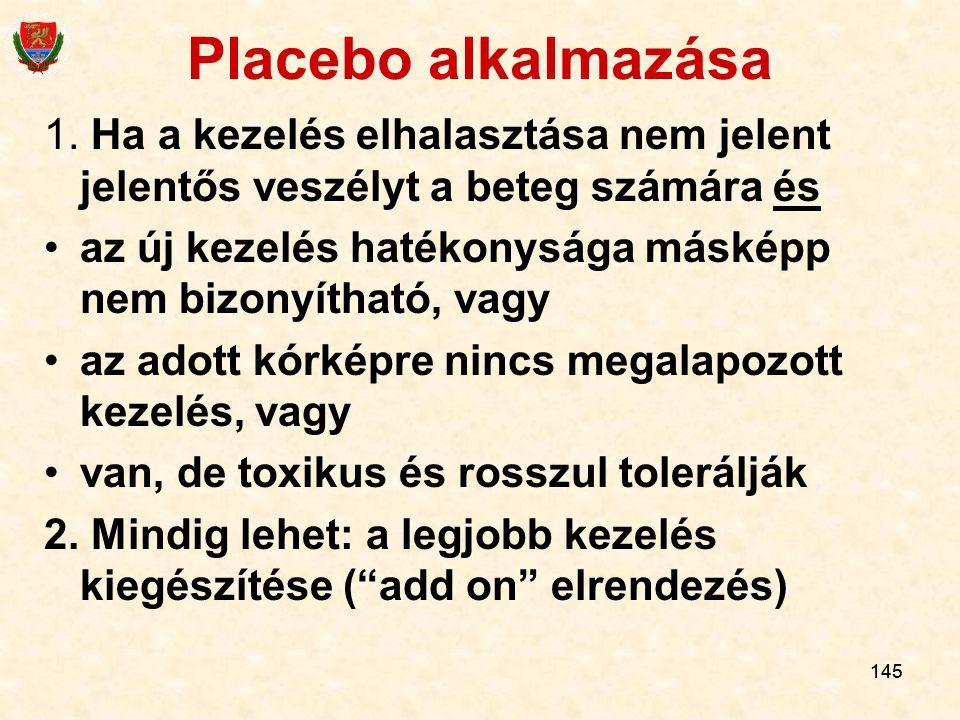145 Placebo alkalmazása 1. Ha a kezelés elhalasztása nem jelent jelentős veszélyt a beteg számára és az új kezelés hatékonysága másképp nem bizonyítha