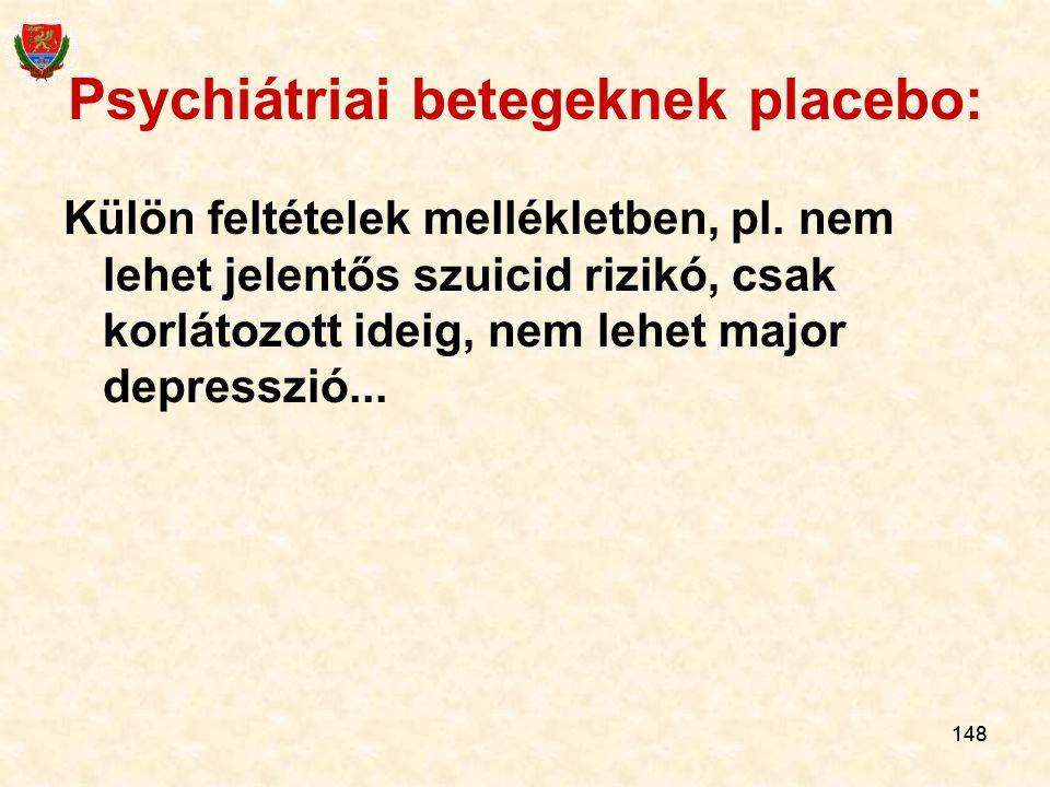 148 Psychiátriai betegeknek placebo: Külön feltételek mellékletben, pl. nem lehet jelentős szuicid rizikó, csak korlátozott ideig, nem lehet major dep