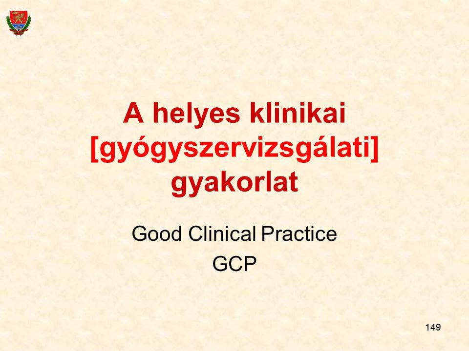 149 A helyes klinikai [gyógyszervizsgálati] gyakorlat Good Clinical Practice GCP