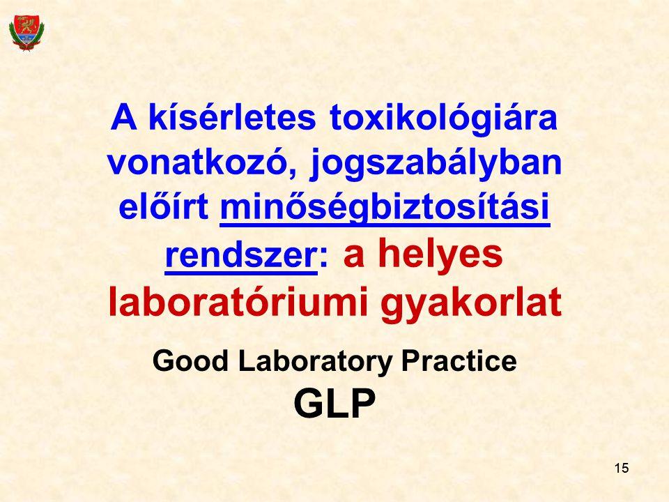 15 A kísérletes toxikológiára vonatkozó, jogszabályban előírt minőségbiztosítási rendszer: a helyes laboratóriumi gyakorlat Good Laboratory Practice G