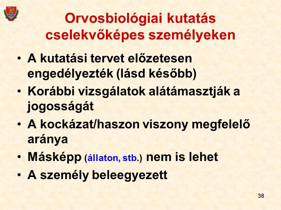 38 Orvosbiológiai kutatás cselekvőképes személyeken A kutatási tervet előzetesen engedélyezték (lásd később) Korábbi vizsgálatok alátámasztják a jogos