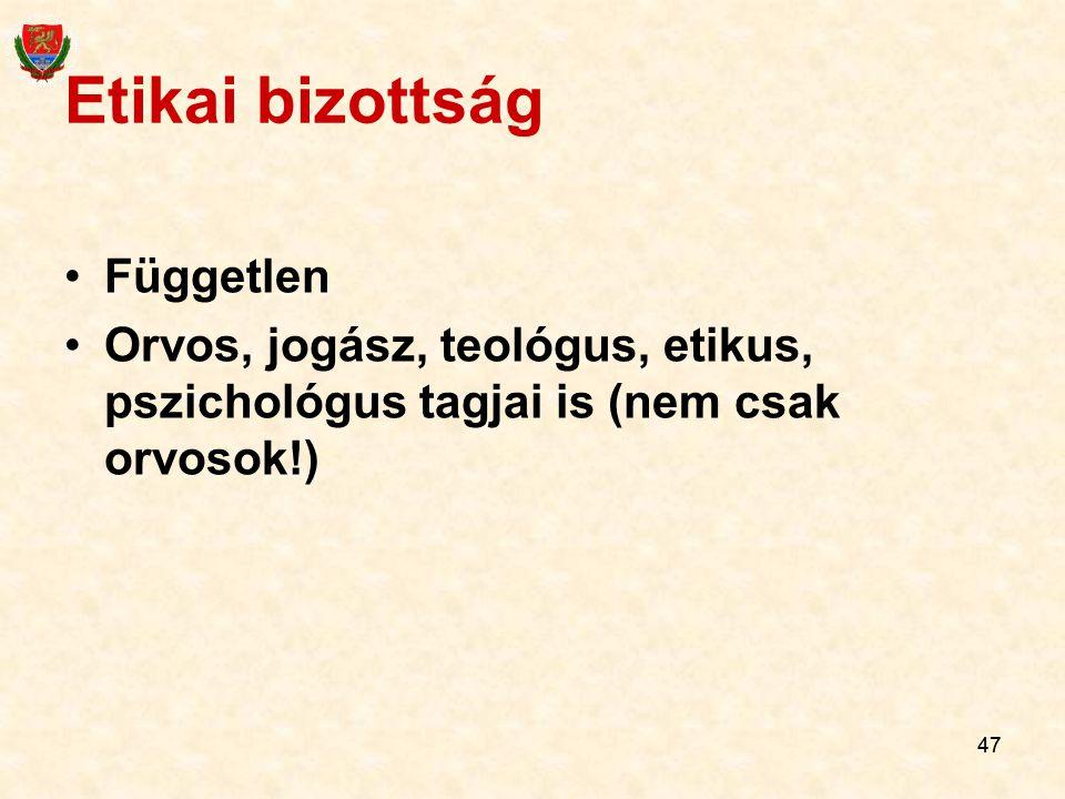 47 Etikai bizottság Független Orvos, jogász, teológus, etikus, pszichológus tagjai is (nem csak orvosok!)