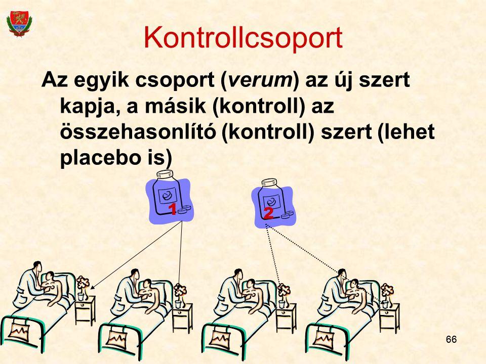 66 Kontrollcsoport Az egyik csoport (verum) az új szert kapja, a másik (kontroll) az összehasonlító (kontroll) szert (lehet placebo is) 1 2