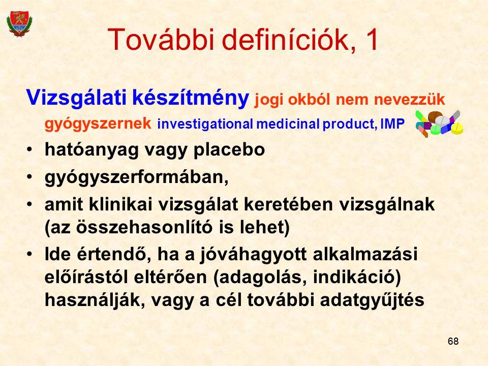 68 További definíciók, 1 Vizsgálati készítmény jogi okból nem nevezzük gyógyszernek investigational medicinal product, IMP hatóanyag vagy placebo gyóg
