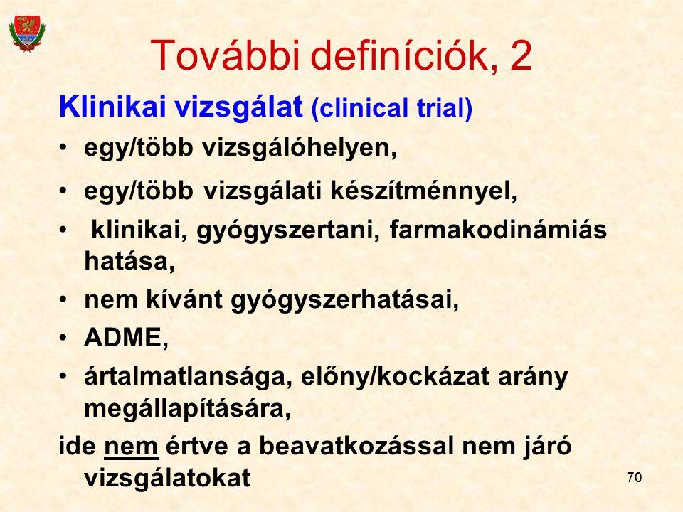 70 További definíciók, 2 Klinikai vizsgálat (clinical trial) egy/több vizsgálóhelyen, egy/több vizsgálati készítménnyel, klinikai, gyógyszertani, farm