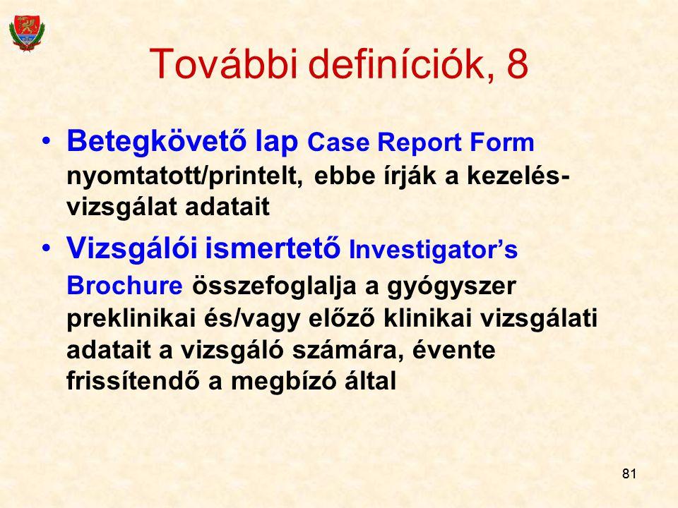 81 További definíciók, 8 Betegkövető lap Case Report Form nyomtatott/printelt, ebbe írják a kezelés- vizsgálat adatait Vizsgálói ismertető Investigato