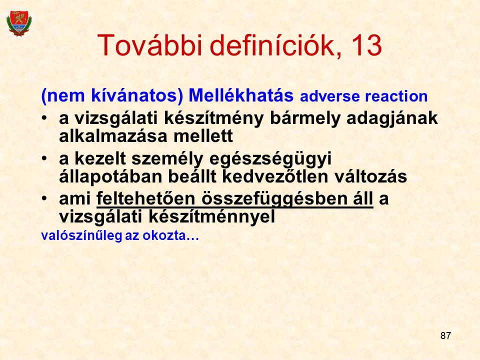 87 További definíciók, 13 (nem kívánatos) Mellékhatás adverse reaction a vizsgálati készítmény bármely adagjának alkalmazása mellett a kezelt személy