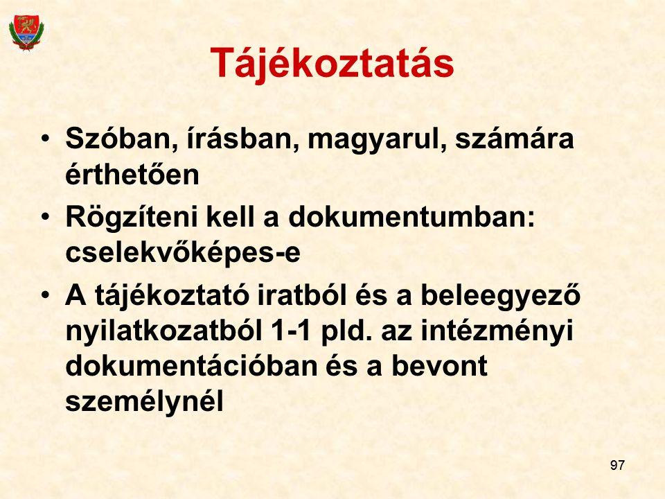 97 Tájékoztatás Szóban, írásban, magyarul, számára érthetően Rögzíteni kell a dokumentumban: cselekvőképes-e A tájékoztató iratból és a beleegyező nyi