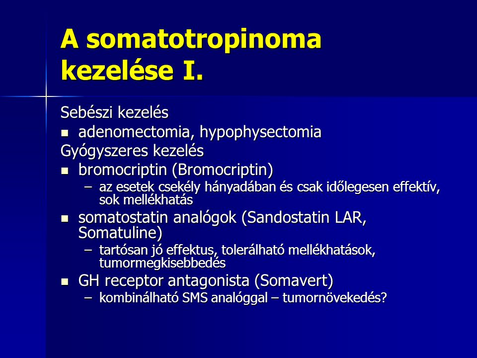 A somatotropinoma kezelése I. Sebészi kezelés adenomectomia, hypophysectomia adenomectomia, hypophysectomia Gyógyszeres kezelés bromocriptin (Bromocri