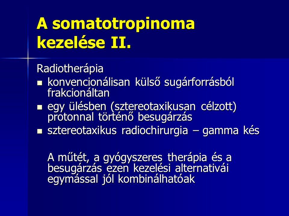 A somatotropinoma kezelése II. Radiotherápia konvencionálisan külső sugárforrásból frakcionáltan konvencionálisan külső sugárforrásból frakcionáltan e