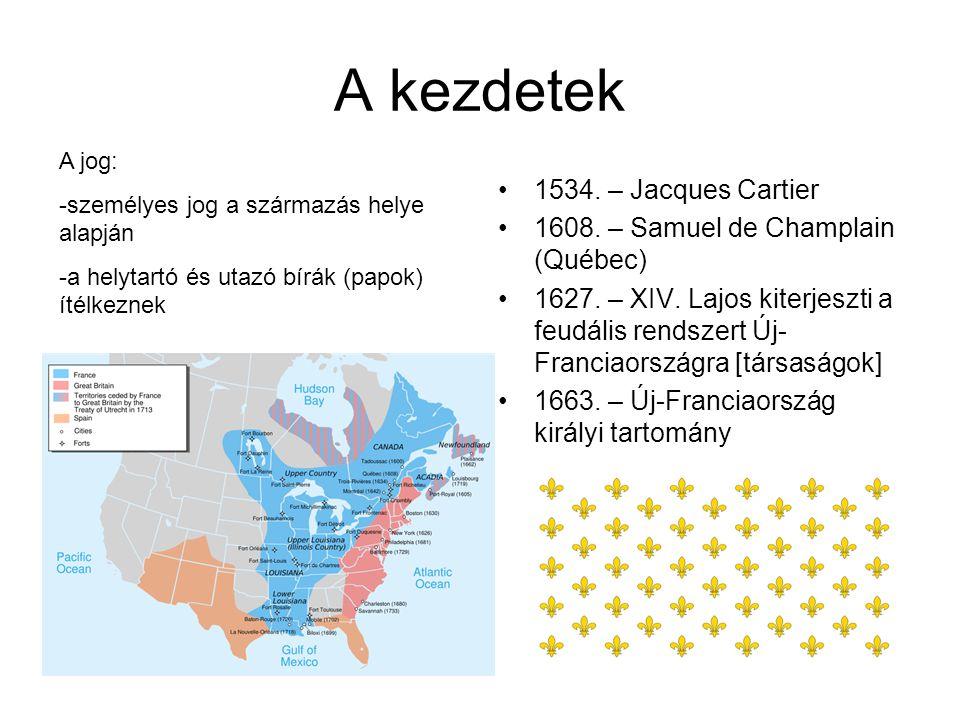 A kezdetek 1534.– Jacques Cartier 1608. – Samuel de Champlain (Québec) 1627.