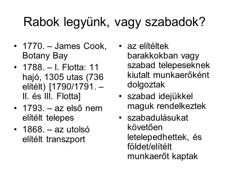 Rabok legyünk, vagy szabadok.1770. – James Cook, Botany Bay 1788.