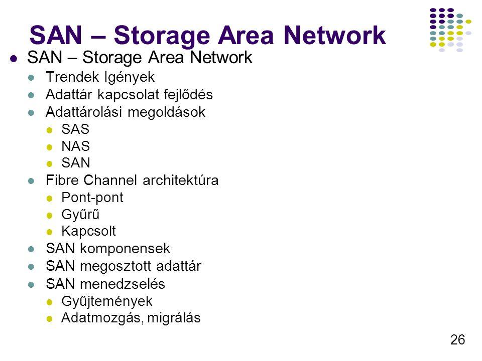 26 SAN – Storage Area Network Trendek Igények Adattár kapcsolat fejlődés Adattárolási megoldások SAS NAS SAN Fibre Channel architektúra Pont-pont Gyűr