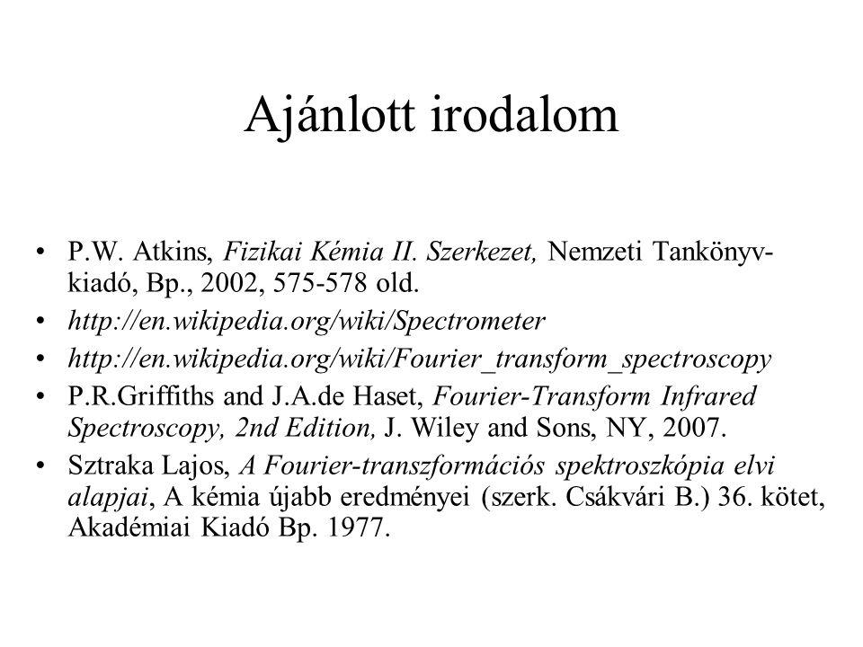Ajánlott irodalom P.W. Atkins, Fizikai Kémia II. Szerkezet, Nemzeti Tankönyv- kiadó, Bp., 2002, 575-578 old. http://en.wikipedia.org/wiki/Spectrometer