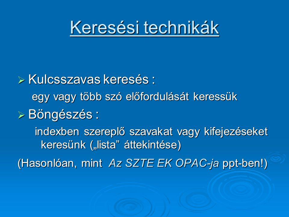 """Keresési technikák  Kulcsszavas keresés : egy vagy több szó előfordulását keressük  Böngészés : indexben szereplő szavakat vagy kifejezéseket keresünk (""""lista áttekintése) indexben szereplő szavakat vagy kifejezéseket keresünk (""""lista áttekintése) (Hasonlóan, mint Az SZTE EK OPAC-ja ppt-ben!)"""