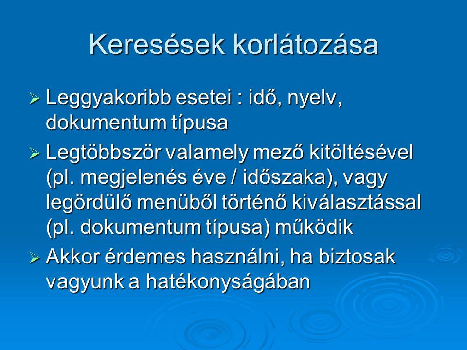 Keresések korlátozása  Leggyakoribb esetei : idő, nyelv, dokumentum típusa  Legtöbbször valamely mező kitöltésével (pl.