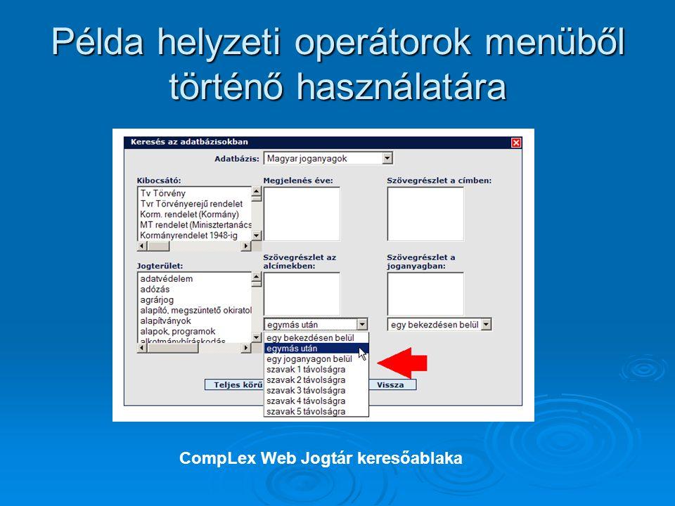 Példa helyzeti operátorok menüből történő használatára CompLex Web Jogtár keresőablaka