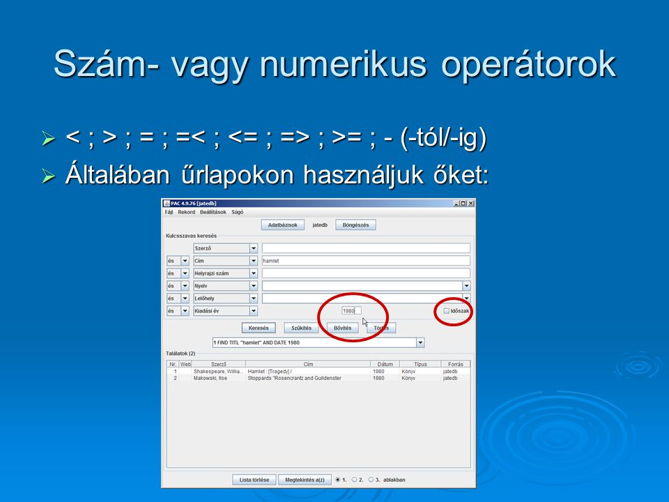 Szám- vagy numerikus operátorok  ; = ; = ; >= ; - (-tól/-ig)  Általában űrlapokon használjuk őket: