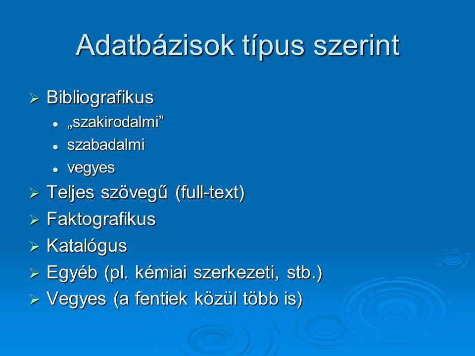 """Adatbázisok típus szerint  Bibliografikus """"szakirodalmi """"szakirodalmi szabadalmi szabadalmi vegyes vegyes  Teljes szövegű (full-text)  Faktografikus  Katalógus  Egyéb (pl."""