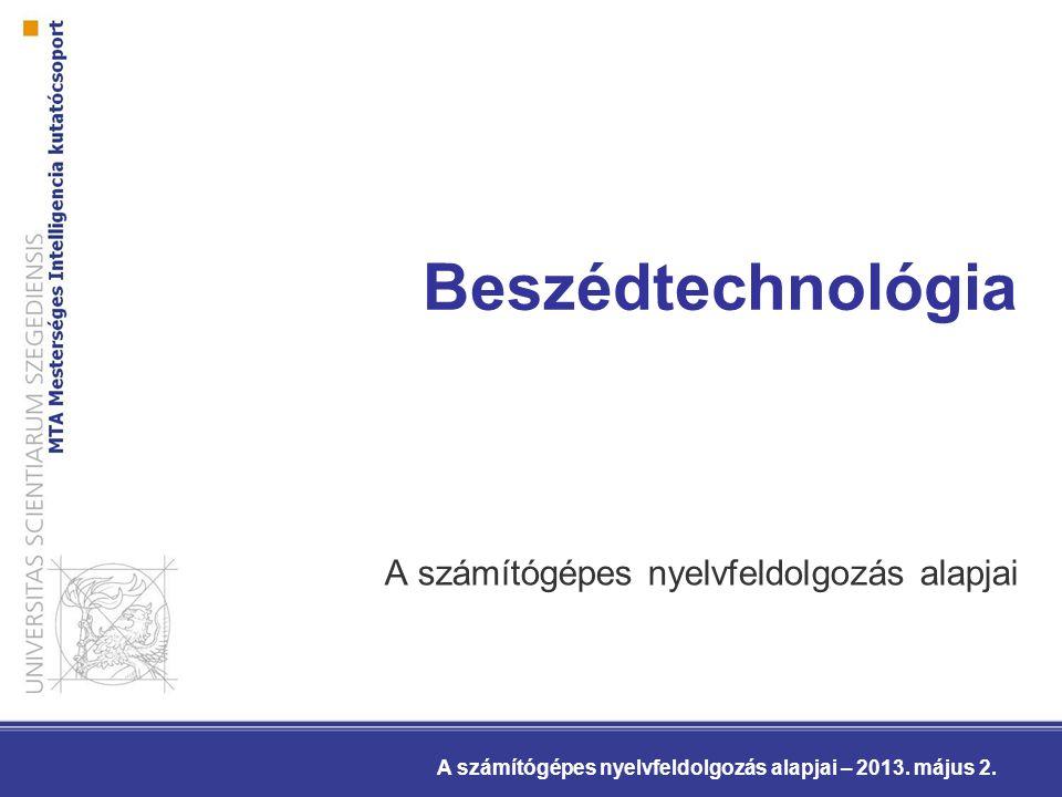 Beszédtechnológia A számítógépes nyelvfeldolgozás alapjai A számítógépes nyelvfeldolgozás alapjai – 2013. május 2.