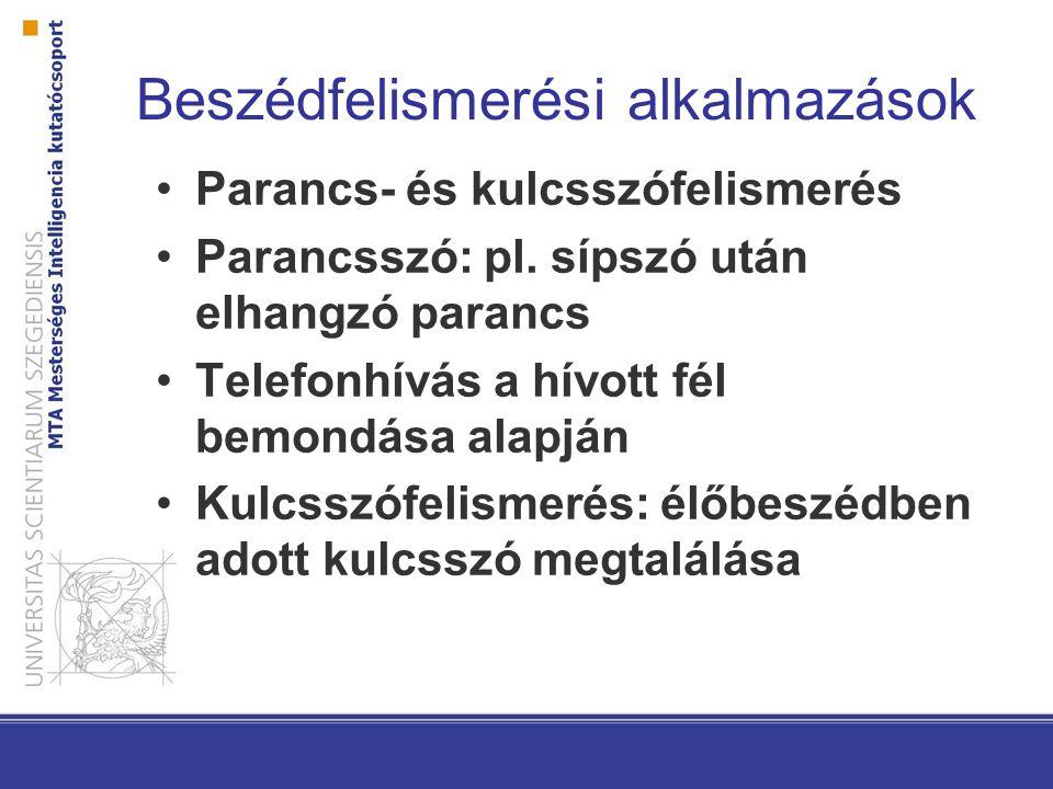 Beszédfelismerési alkalmazások Parancs- és kulcsszófelismerés Parancsszó: pl. sípszó után elhangzó parancs Telefonhívás a hívott fél bemondása alapján
