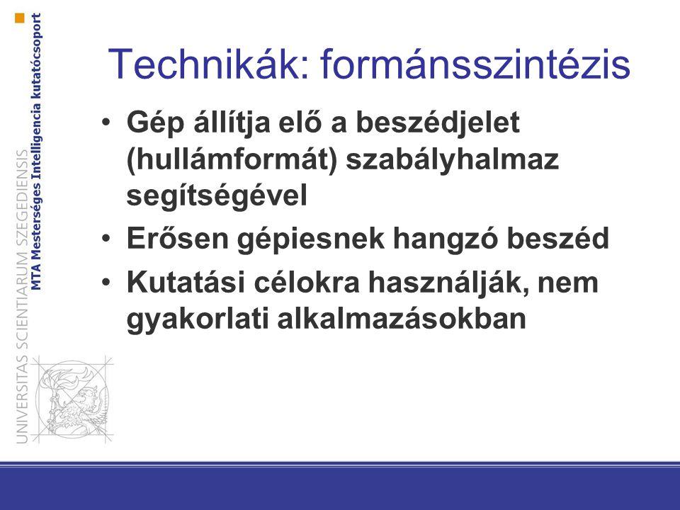 Technikák: formánsszintézis Gép állítja elő a beszédjelet (hullámformát) szabályhalmaz segítségével Erősen gépiesnek hangzó beszéd Kutatási célokra ha